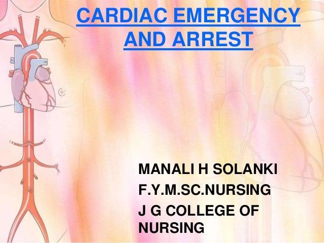 CARDIAC EMERGENCY   AND ARREST    MANALI H SOLANKI    F.Y.M.SC.NURSING    J G COLLEGE OF    NURSING