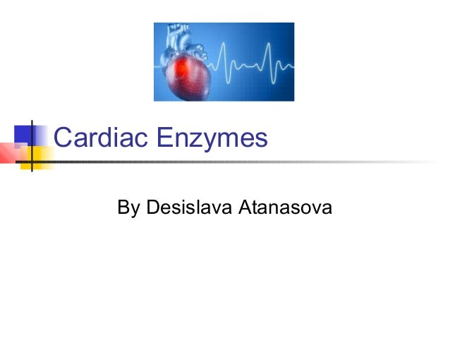 Cardiac Enzymes By Desislava Atanasova