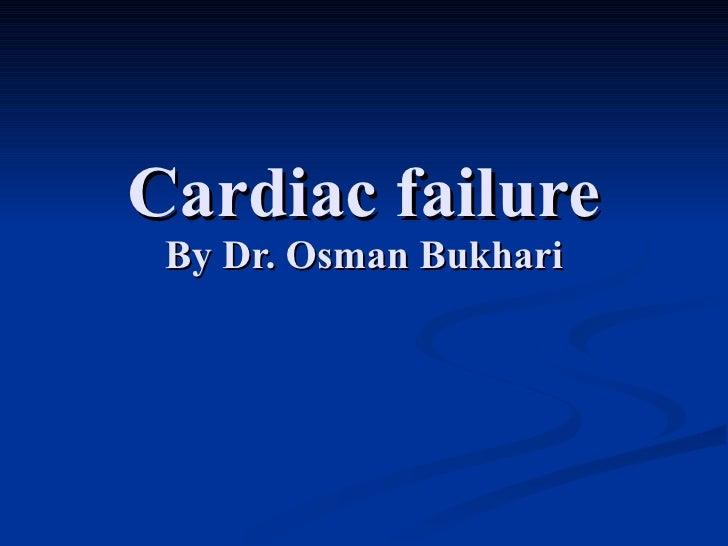 Cardiac failure By Dr. Osman Bukhari