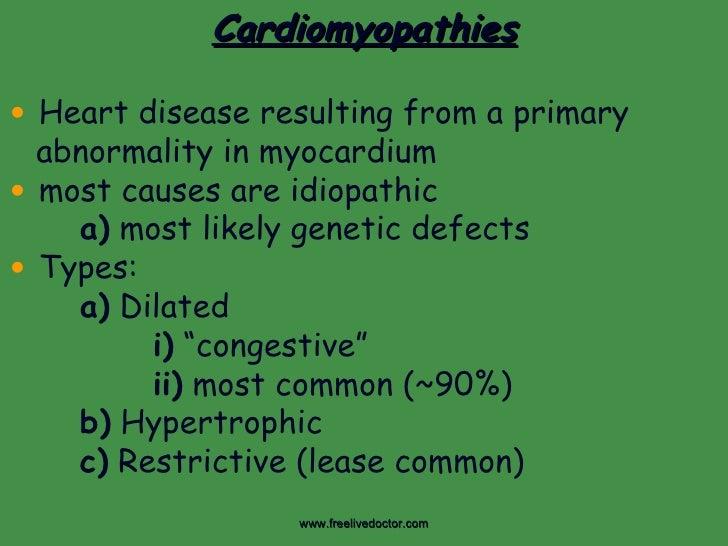 <ul><li>Cardiomyopathies </li></ul><ul><li>Heart disease resulting from a primary </li></ul><ul><li>abnormality in myocard...