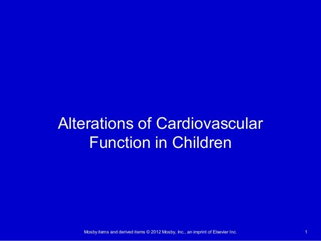 Mosby items and derived items © 2012 Mosby, Inc., an imprint of Elsevier Inc. 1 Alterations of Cardiovascular Function in ...