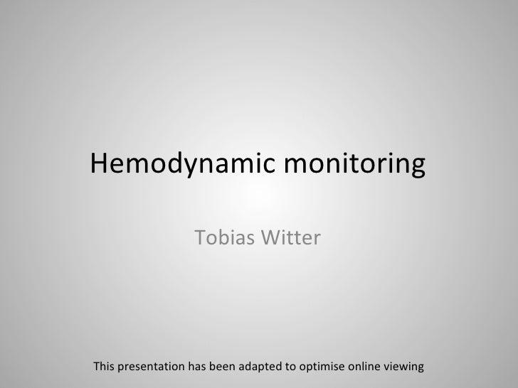 Hemodynamic monitoring <ul><li>Tobias Witter </li></ul>This presentation has been adapted to optimise online viewing