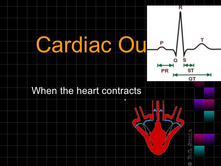 Cardiac Output When the heart contracts