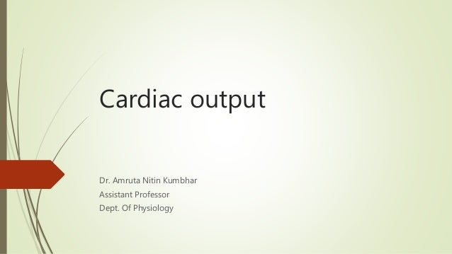 Cardiac output Dr. Amruta Nitin Kumbhar Assistant Professor Dept. Of Physiology