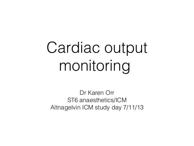 Cardiac output monitoring Dr Karen Orr ST6 anaesthetics/ICM Altnagelvin ICM study day 7/11/13