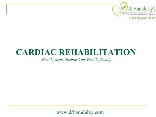 CARDIAC REHABILITATION Healthy heart, Healthy You, Healthy Family  www.drhamdulay.com
