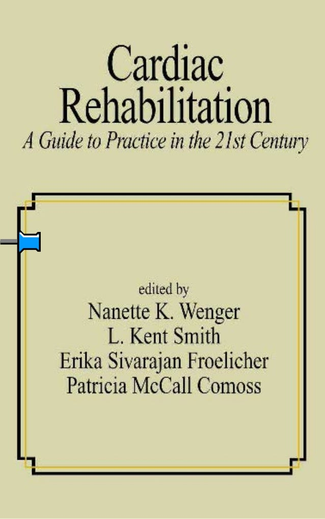 Cardiac Rehabilitation A Guide to Practice in the 21st Century edited by  Nanette K. Wenger  Emory University School of Me...