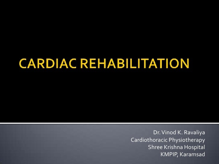 Dr. Vinod K. RavaliyaCardiothoracic Physiotherapy      Shree Krishna Hospital           KMPIP, Karamsad