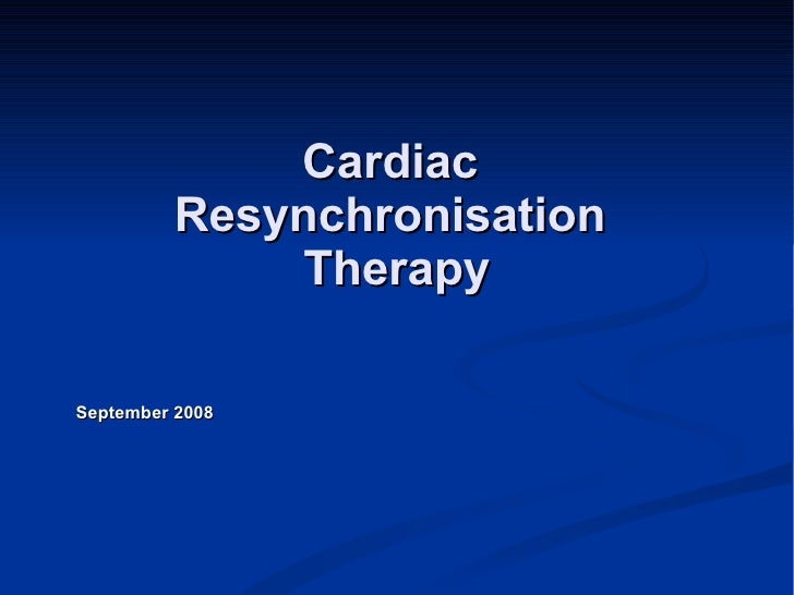 Cardiac  Resynchronisation  Therapy September 2008