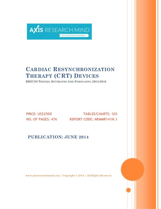 www.axisresearchmind.com | Copyright © 2014 | All Rights Reserved CARDIAC RESYNCHRONIZATION THERAPY (CRT) DEVICES BRICSS T...