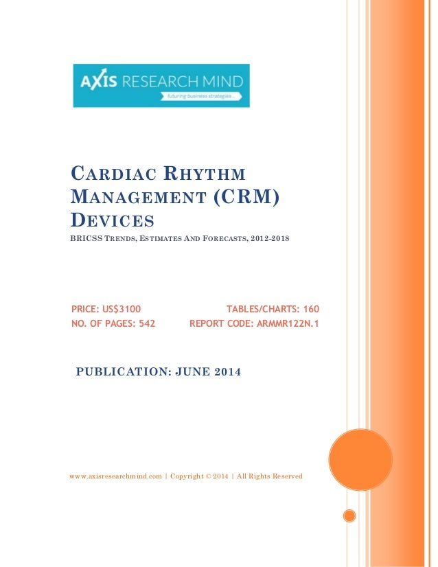 www.axisresearchmind.com | Copyright © 2014 | All Rights Reserved CARDIAC RHYTHM MANAGEMENT (CRM) DEVICES BRICSS TRENDS, E...
