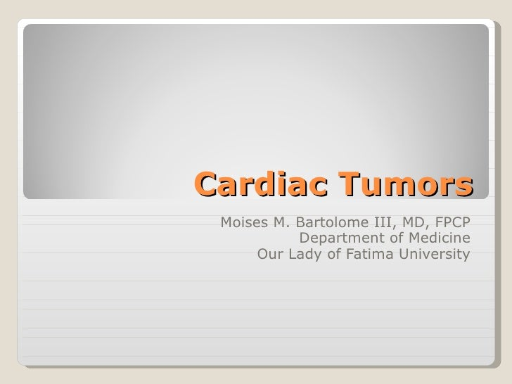 Cardiac Tumors Moises M. Bartolome III, MD, FPCP Department of Medicine Our Lady of Fatima University