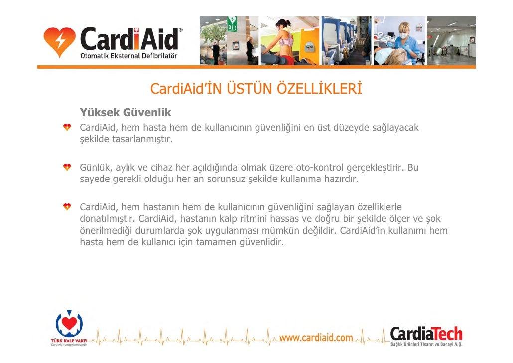 CardiAid'İN ÜSTÜN ÖZELLİKLERİ Yüksek Güvenlik CardiAid, hem hasta hem de kullanıcının güvenliğini en üst düzeyde sağlayaca...