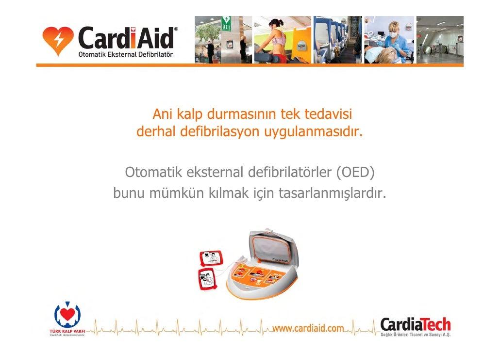Ani kalp durmasının tek tedavisi    derhal defibrilasyon uygulanmasıdır.    Otomatik eksternal defibrilatörler (OED) bunu ...