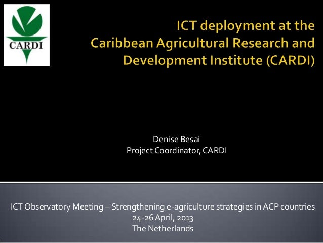 Denise BesaiProject Coordinator,CARDIICTObservatory Meeting – Strengthening e-agriculture strategies in ACP countries24-26...