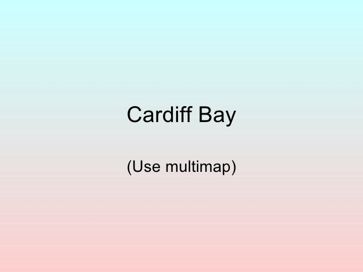 Cardiff Bay (Use multimap)