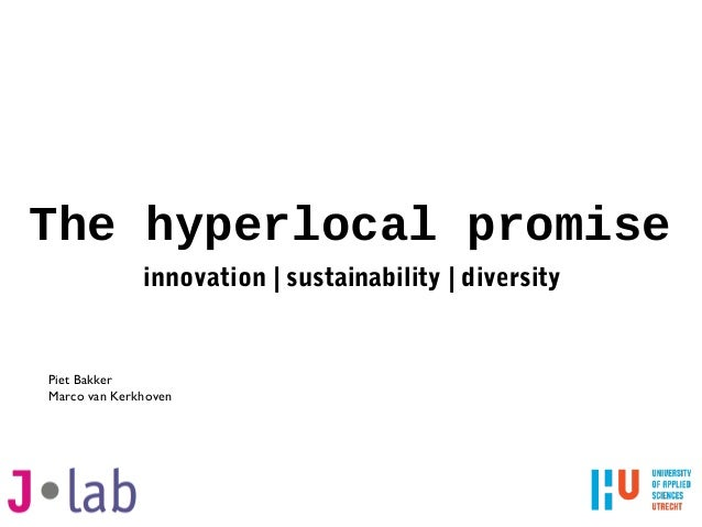 The hyperlocal promise innovation | sustainability | diversity Piet Bakker Marco van Kerkhoven