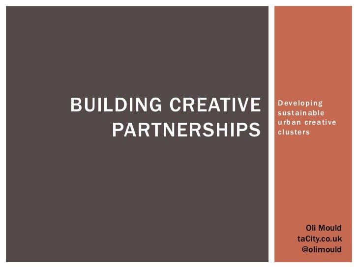 Developing sustainable urban creative clusters <br />Building Creative Partnerships<br />Oli Mould<br />taCity.co.uk<br />...
