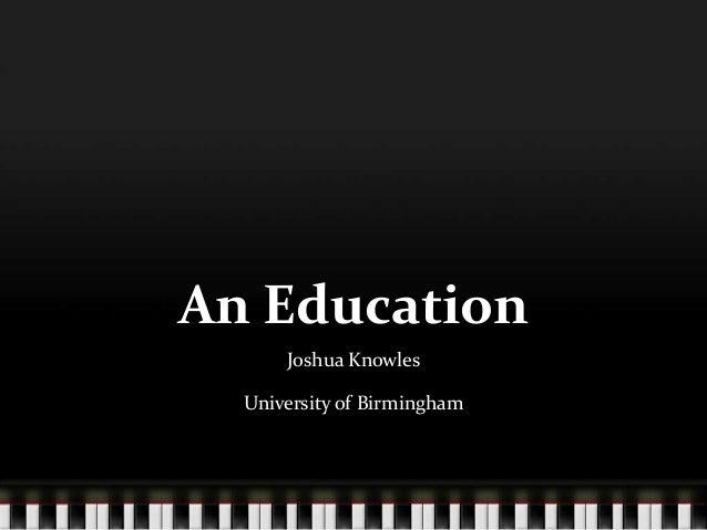 An Education Joshua Knowles University of Birmingham