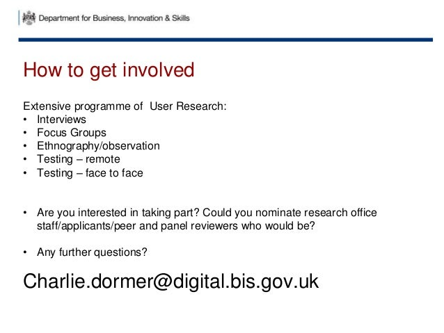 How to get involved Extensive programme of User Research: • Interviews • Focus Groups • Ethnography/observation • Testing ...