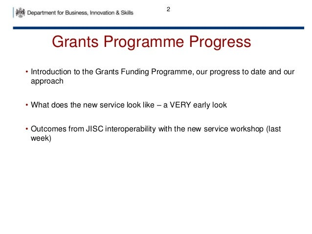 Grants Programme Progress • Introduction to the Grants Funding Programme, our progress to date and our approach • What doe...