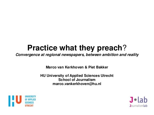 S Practice what they preach? Convergence at regional newspapers, between ambition and reality Marco van Kerkhoven & Piet B...