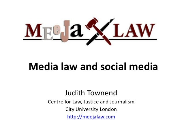 Media law and social media          Judith Townend   Centre for Law, Justice and Journalism           City University Lond...