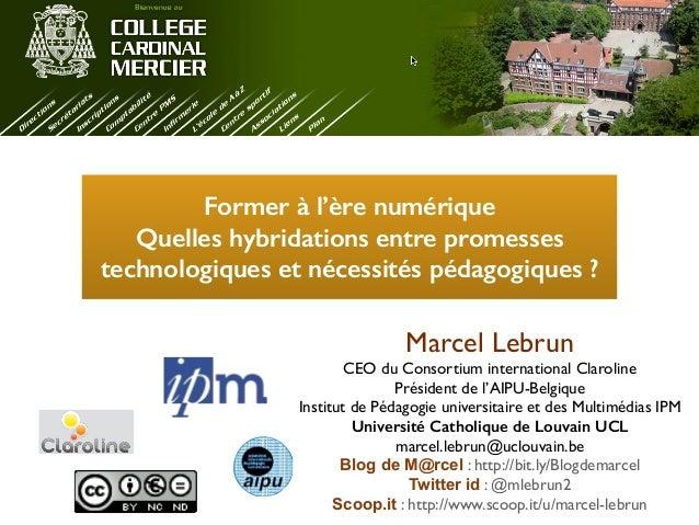Former à l'ère numérique  Quelles hybridations entre promesses  technologiques et nécessités pédagogiques ?  Marcel Lebrun...