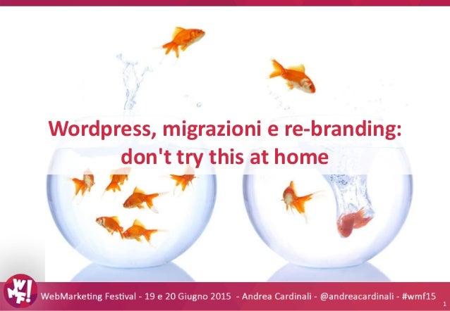 Wordpress, migrazioni e re-branding: don't try this at home 1