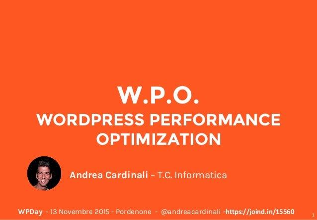 WPDay - 13 Novembre 2015 - Pordenone - @andreacardinali -https://joind.in/15560 W.P.O. WORDPRESS PERFORMANCE OPTIMIZATION ...