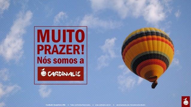 MUITO Nós somos a PRAZER!   Cardinalis Consultoria LTDA. ● Todos os Direitos Reservados. ● www.cardinalis.com.br ● www.f...
