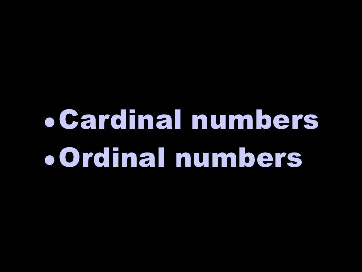 <ul><li>Cardinal numbers </li></ul><ul><li>Ordinal numbers </li></ul>