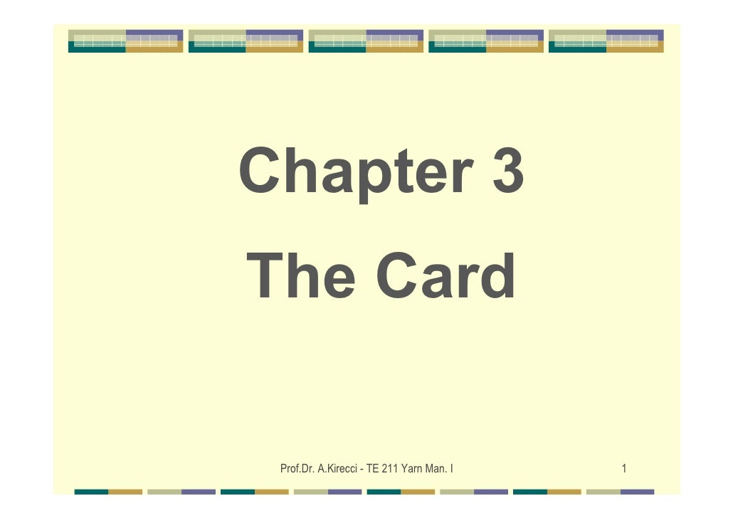Chapter 3The Card Prof.Dr. A.Kirecci - TE 211 Yarn Man. I   1