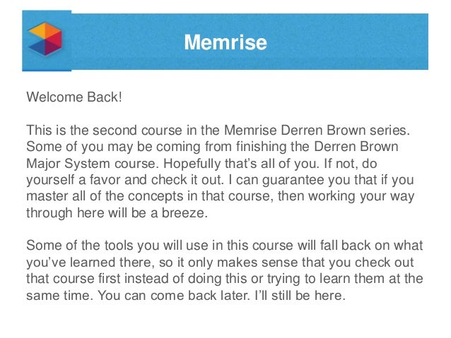 Memrise Welcome Back!  This is the second course in the Memrise Derren Brown series. Some of you may be coming from finish...