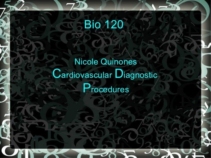 Bio 120  Nicole Quinones C ardiovascular  D iagnostic  P rocedures