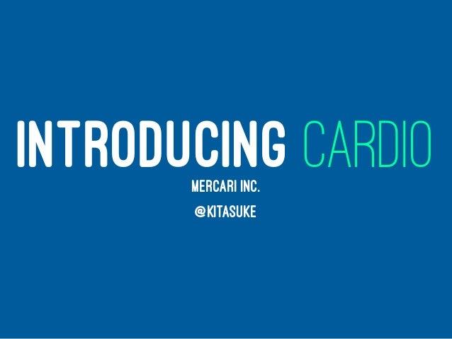 INTRODUCING CARDIOMERCARI INC. @KITASUKE