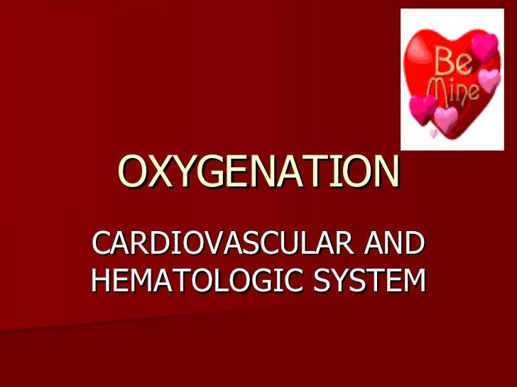 OXYGENATION CARDIOVASCULAR AND HEMATOLOGIC SYSTEM