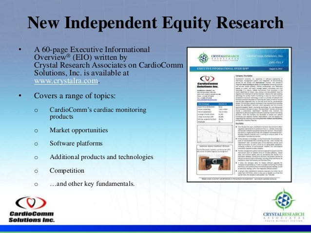. • A 60-page Executive Informational Overview® (EIO) written by Crystal Research Associates on CardioComm Solutions, Inc....