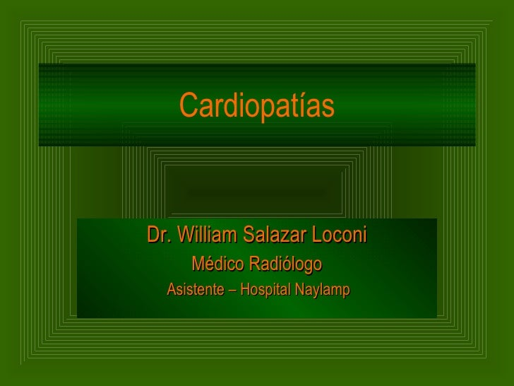 Cardiopatías Dr. William Salazar Loconi Médico Radiólogo Asistente – Hospital Naylamp
