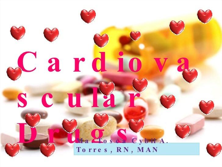 Cardiovascular Drugs Ma. Tosca Cybil A. Torres, RN, MAN