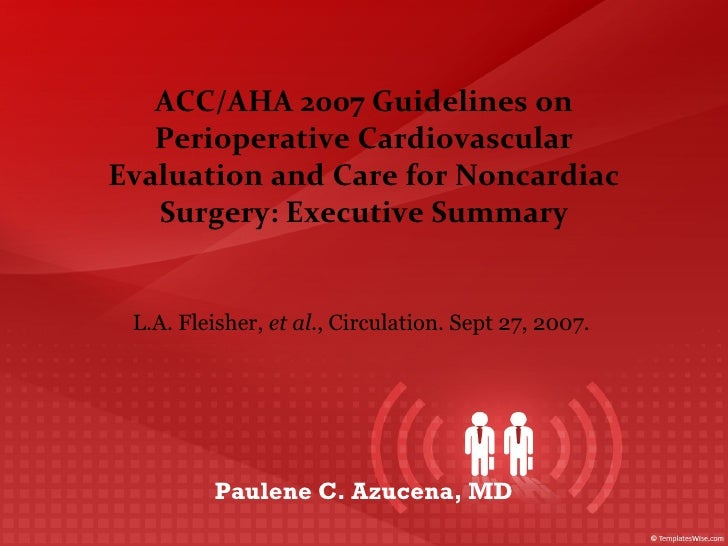 ACC/AHA 2007 Guidelines on Perioperative Cardiovascular Evaluation and Care for Noncardiac Surgery: Executive Summary L.A....