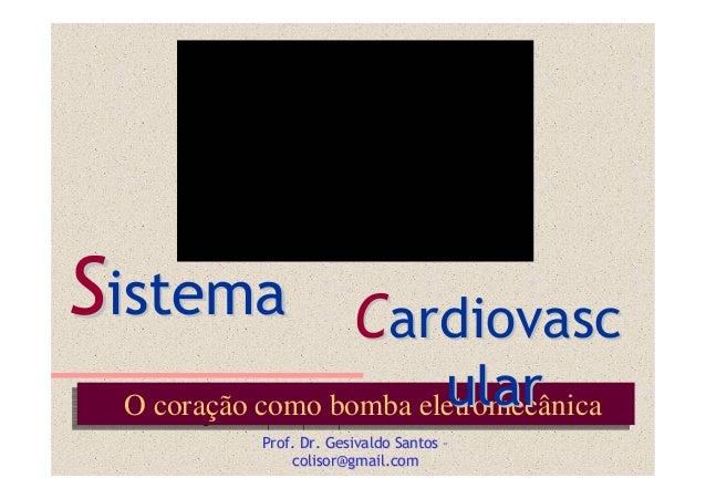 Sistema                 Cardiovasc O coração como bomba eletromecânica O coração como bomba eletromecânica  ular          ...