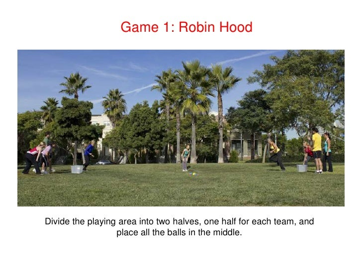 Game 1: Robin Hood<br />Divide the playing area into two halves, one half for each team, and place all the balls in the mi...