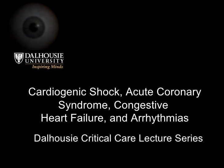 Cardiogenic Shock, Acute Coronary Syndrome, Congestive  Heart Failure, and Arrhythmias Dalhousie Critical Care Lecture Ser...