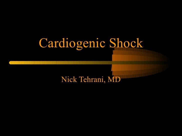 Cardiogenic Shock Nick Tehrani, MD