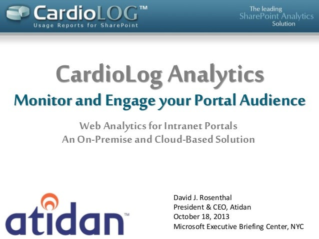 CardioLog Analytics  Monitor and Engage your Portal Audience Web Analytics for Intranet Portals An On-Premise and Cloud-Ba...