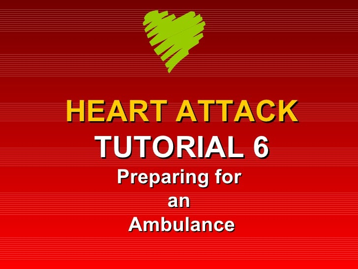 HEART ATTACK TUTORIAL 6 Preparing for  an  Ambulance