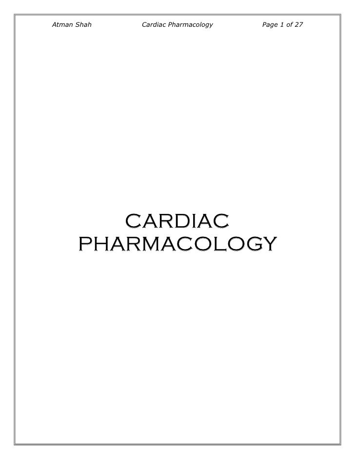 Atman Shah   Cardiac Pharmacology   Page 1 of 27         CARDIAC      PHARMACOLOGY