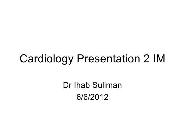 Cardiology Presentation 2 IM        Dr Ihab Suliman            6/6/2012
