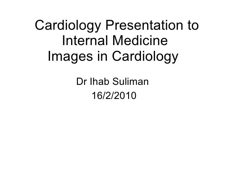 Cardiology Presentation to Internal Medicine Images in Cardiology  Dr Ihab Suliman  16/2/2010